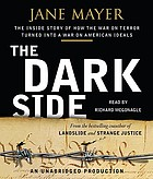 The dark side : [the inside story of how the war on terror turned into a war on American ideals]