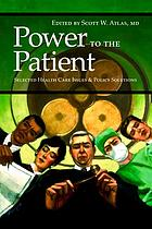 Power to the patient : selected health care issues and policy solutions