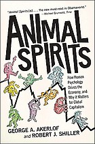 Animal spirits : how human psychology drives the economy, and why it matters for global capitalism