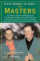 First Sunday in April : the Masters : a collection of stories and insights from Arnold Palmer, Phil Mickelson, Rick Reilley, Ken Venturi, Jack Nicklaus, Lee Trevino, and many more about the quest for the famed green jacket