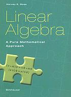 Linear algebra : a pure mathematical approach