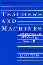 Teachers and machines : the classroom use of technology since 1920