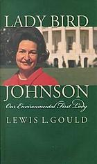Lady Bird Johnson : our environmental First Lady