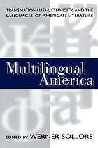 Multilingual America : transnationalism, ethnicity, and the languages of American literature