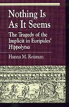 Nothing is as it seems : the tragedy of the implicit in Euripides' Hippolytus