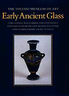 Early ancient glass : core-formed, rod-formed, and cast vessels and objects from the late Bronze Age to the early Roman Empire, 1600 B.C. to A.D. 50