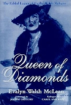 Queen of diamonds : the fabled legacy of Evalyn Walsh McLean : a commemorative edition of Father struck it rich