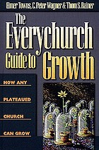 The everychurch guide to growth : how any plateaued church can grow