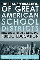 The transformation of great American school districts : how big cities are reshaping public education