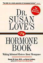 Dr. Susan Love's hormone book : making informed choices about menopause