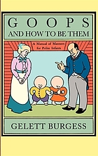 Goops and how to be them : a manual of manners for polite infants inculcating many juvenile virtues both by precept and example, with ninety drawings