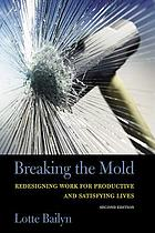 Breaking the mold : redesigning work for productive and satisfying lives