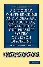 An inquiry, whether crime and misery are produced or prevented, by our present system of prison discipline : illustrated by descriptions of the Borough Compter ...