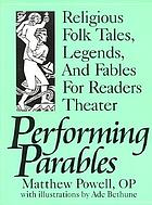 Performing parables : religious folk tales, legends, and fables for readers theater