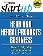 Start your own herb and herbal products business : your step-by-step guide to success