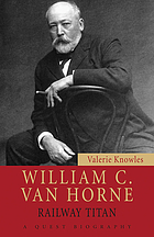 William C. Van Horne : railway titan