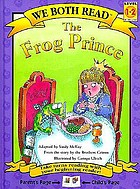 The frog prince : from the stories by the Brothers Grimm