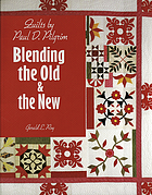 Quilts by Paul D. Pilgrim : blending the old & the new