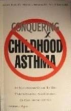 Conquering childhood asthma : an illustrated guide to understanding the treatment and control of childhood asthma