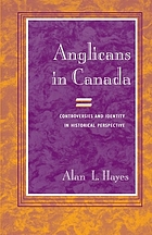 Anglicans in Canada : controversies and identity in historical perspective