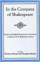 In the company of Shakespeare : essays on English Renaissance literature in honor of G. Blakemore Evans