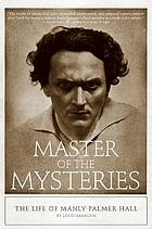 Master of the mysteries : the life of Manly Palmer Hall