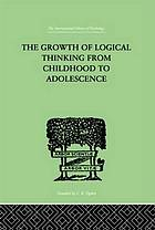 The growth of logical thinking from childhood to adolescence : an essay on the construction of formal operational structures