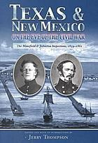 Texas and New Mexico on the eve of the Civil War : the Mansfield and Johnston inspections, 1859-1861