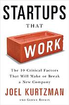 Startups that work : the 10 critical factors that will make or break a new company