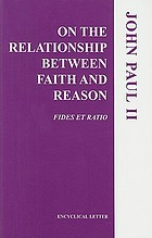Encyclical letter, Fides et ratio, of the Supreme Pontiff John Paul II : to the bishops of the Catholic Church on the relationship between faith and reason