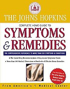 The Johns Hopkins complete home guide to symptoms & remedies : the complete reference to more than 500 symptoms & conditions