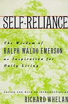 Self-reliance : the wisdom of Ralph Waldo Emerson as inspiration for daily living