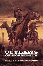 Outlaws on horseback; the history of the organized bands of bank and train robbers who terrorized the prairie towns of Missouri, Kansas, Indian Territory, and Oklahoma for half a century