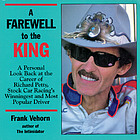 A farewell to the king : a personal look back at the career of Richard Petty, stock car racing's winningest and most popular driver