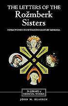 The letters of the Rožmberk sisters : noblewomen in fifteenth-century Bohemia : translated from Czech and German with introduction, notes and interpretive essay