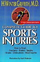 Complete guide to sports injuries : how to treat fractures, bruises, sprains, strains, dislocations, head injuries