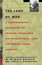 The laws of war : a comprehensive collection of primary documents on international laws governing armed conflict