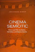 Cinema and semiotic : Peirce and film aesthetics, narration, and representation