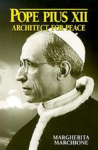Pope Pius XII : architect for peace