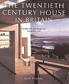 The twentieth century house in Britain : from the archives of Country Life