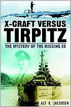 X-craft versus Tirpitz : the mystery of the missing X5