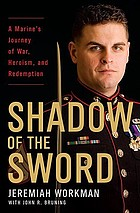 Shadow of the sword : a Marine's journey of war, heroism, and redemption