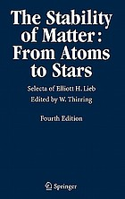 The stability of matter : from atoms to stars : selecta of Elliott H. Lieb