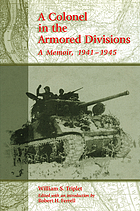 A colonel in the armored divisions a memoir, 1941-1945