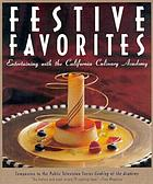 Festive favorites : entertaining with the California Culinary Academy