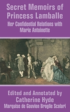 Secret memoirs of Princess Lamballe; being her journals, letters and conversations during her confidential relations with Marie Antoinette