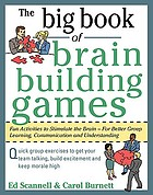 Big book of brain-building games : fun activities to stimulate the brain--for better group learning, communication, and understanding