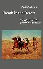 Death in the desert : the fifty years' war for the great Southwest