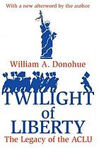 Twilight of liberty : the legacy of the ACLU