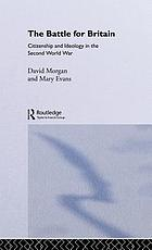 The battle for Britain : citizenship and ideology in the Second World War